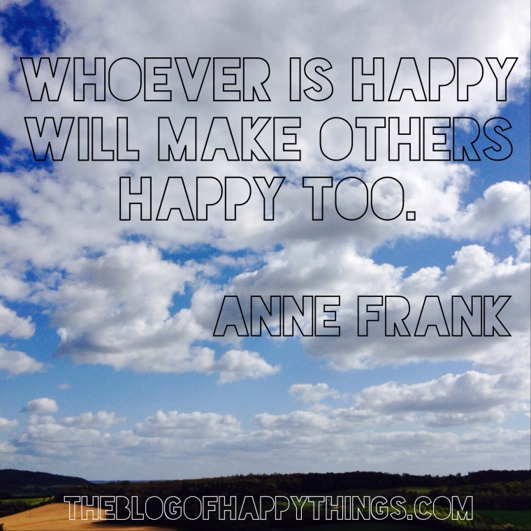 whoever is happy will make others happy too, Anne Frank quote