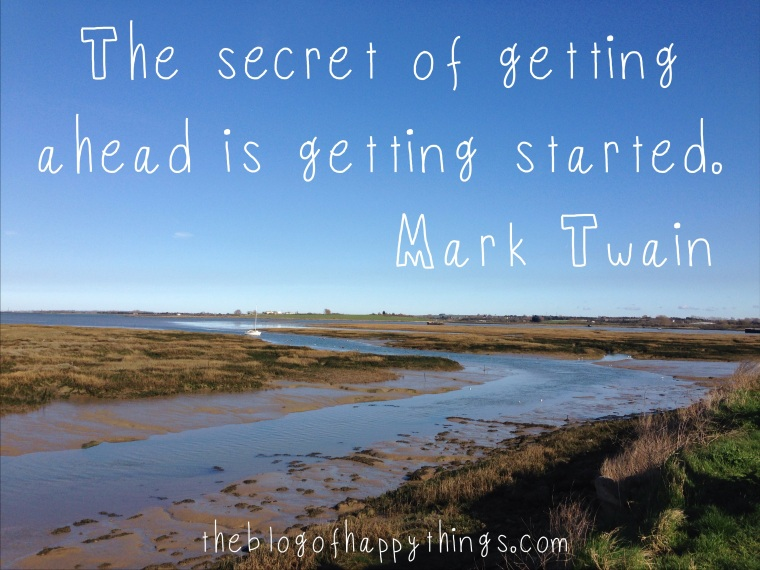 """The secret of getting ahead is getting started."" Mark Twain"